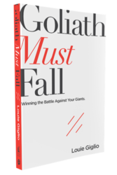 Goliath Must Fall: Winning the batttles against your giants by Louie Giglio